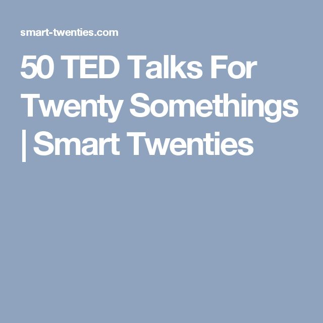 50 TED Talks For Twenty Somethings | Smart Twenties