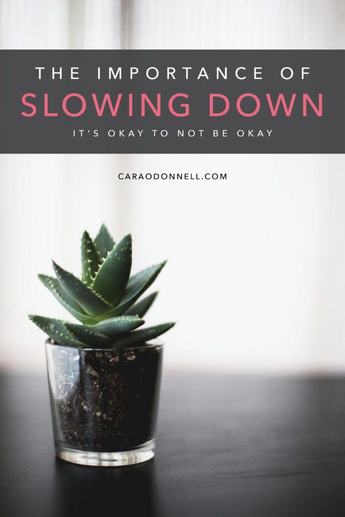 It's okay to not be okay • Slow down • Mental Health