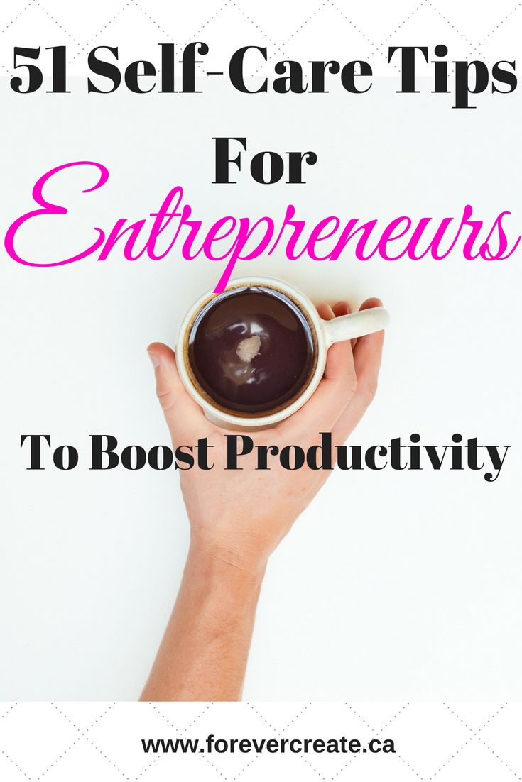 Are you an entrepreneur or freelancer stressed as you're trying to balance your personal and work life? Read this post for 51 Self-care tips that you can use today and boost your productivity. www.forevercreate.ca.