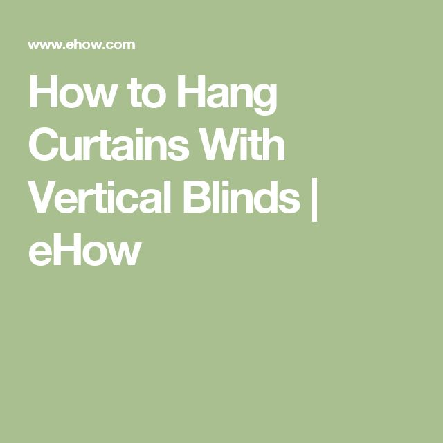 How to Hang Curtains With Vertical Blinds | eHow