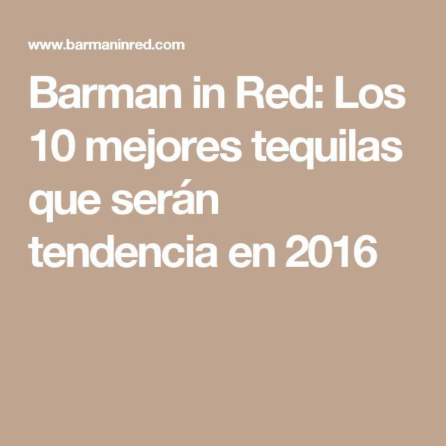 Barman in Red: Los 10 mejores tequilas que serán tendencia en 2016