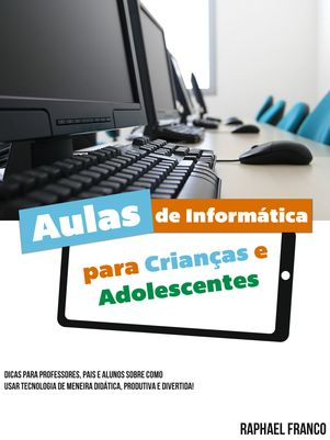 Dicas de aulas de informática para crianças e adolescentes | Blog Do Raphamaster