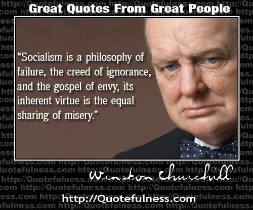 """""""Socialism is a philosophy of failure, the creed of ..."""