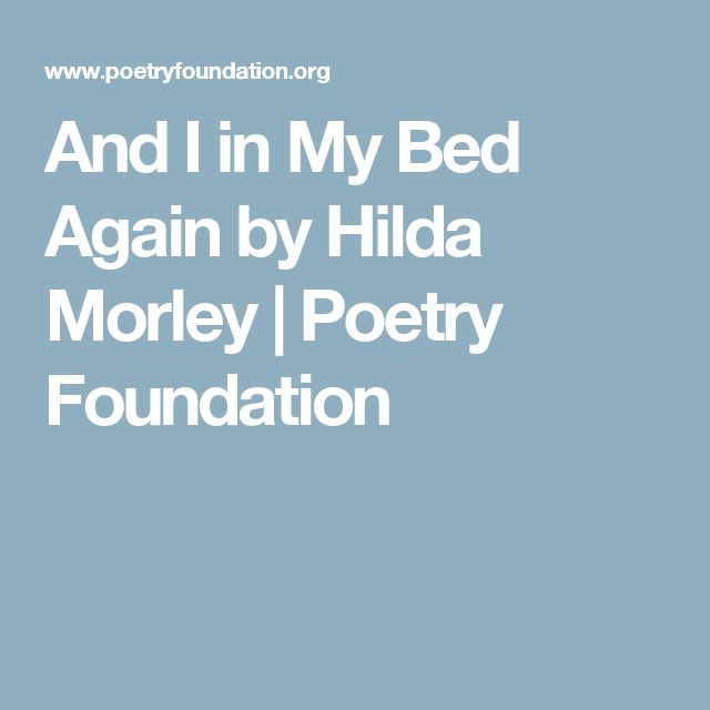 And I in My Bed Again by Hilda Morley | Poetry Foundation