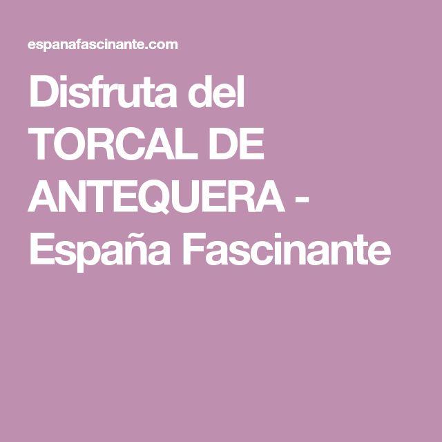 Disfruta del TORCAL DE ANTEQUERA - España Fascinante