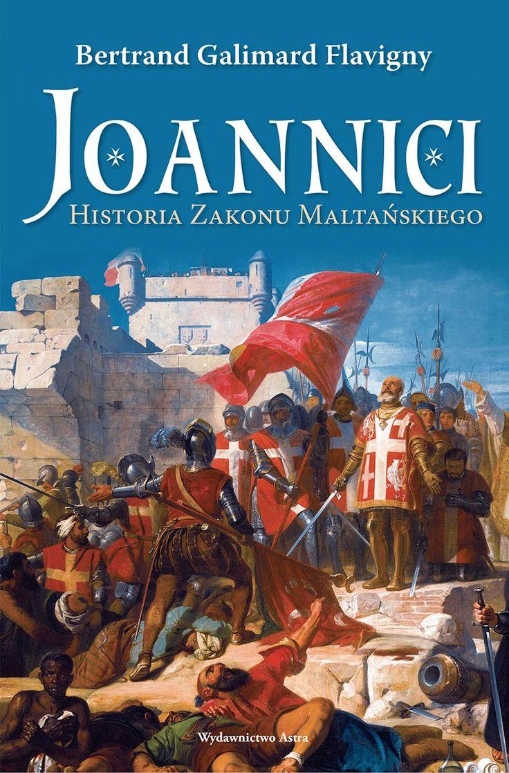 Joannici. Historia Zakonu Maltańskiego | Wydawnictwo Astra