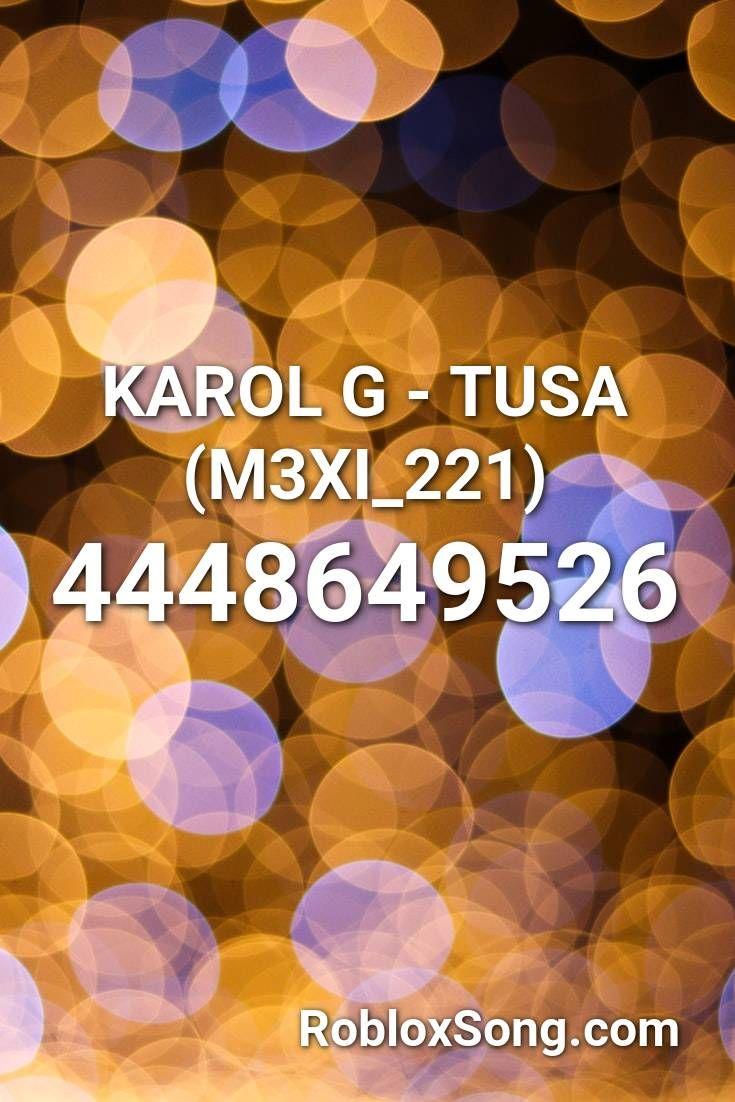 Karol G Tusa M3xi 221 Roblox Id Roblox Music Codes En 2020