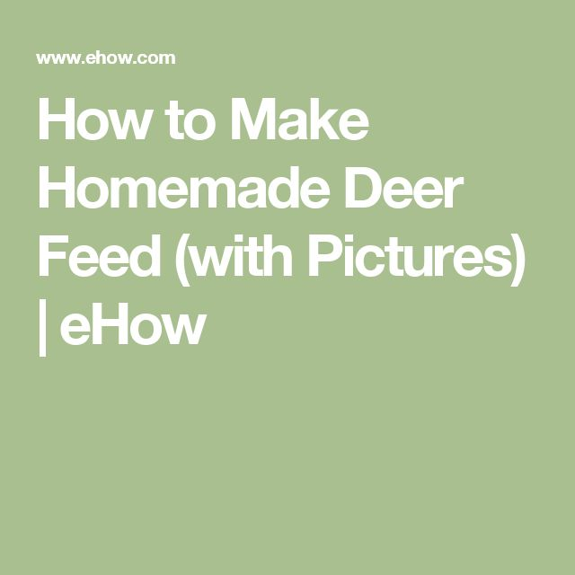 How to Make Homemade Deer Feed (with Pictures) | eHow