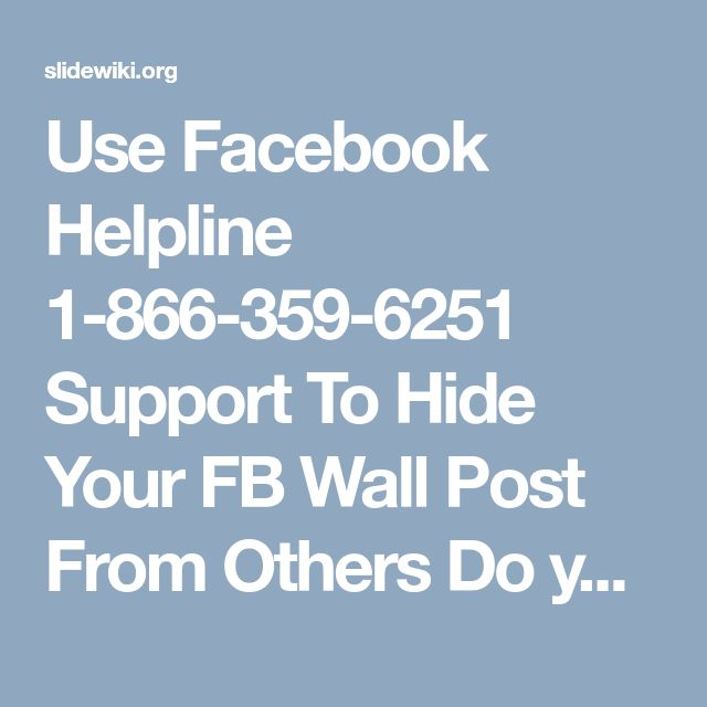 Use Facebook Helpline 1-866-359-6251 Support To Hide Your FB Wall Post From Others  Do you feel unsafe while sharing your post on Facebook? Want to hide it from some specific person? If so, then instead of taking tension place a call at our Facebook Helpline number 1-866-359-6251 and stay connected with our tech experts who have the years of experience to eradicate your entire issues within stipulated time frame. For more information…