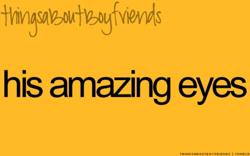 His amazing eyes... <3 (things about boyfriends)