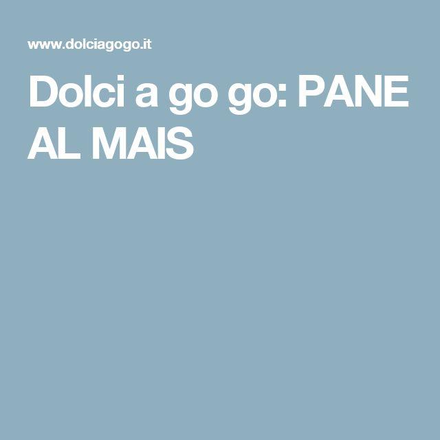 Dolci a go go: PANE AL MAIS