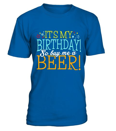 "# Funny It's my Birthday so buy me a Beer T-Shirt Birthday Tee .  Special Offer, not available in shops      Comes in a variety of styles and colours      Buy yours now before it is too late!      Secured payment via Visa / Mastercard / Amex / PayPal      How to place an order            Choose the model from the drop-down menu      Click on ""Buy it now""      Choose the size and the quantity      Add your delivery address and bank details      And that's it!      Tags: If you're looking for…"