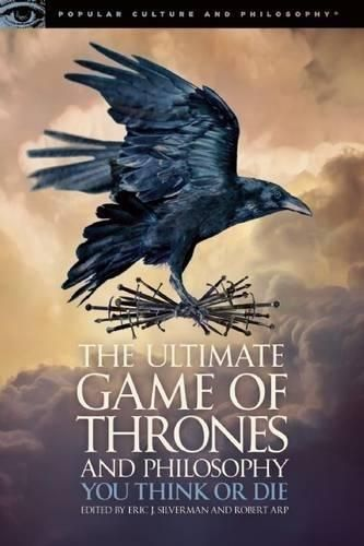The Ultimate Game of Thrones and Philosophy Popular Culture and Philosophy