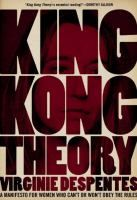 """King Kong Theory is essential reading!""""-Dorothy Allison"""" King Kong Theory brings to mind Solanas's SCUM Manifesto, Muscio's CUNT, and Plath's The Bell Jar -feminist eloquence without restraint. You will love it.""""-Susie Bright""""Finally someone has done it! The feminist movement needs King Kong Theory now more than ever."""