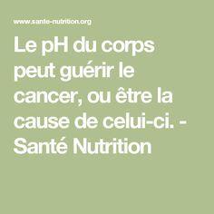 Le pH du corps peut guérir le cancer, ou être la cause de celui-ci. - Santé Nutrition
