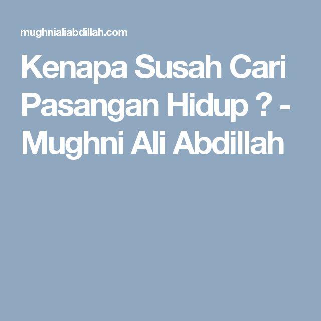 Kenapa Susah Cari Pasangan Hidup ? - Mughni Ali Abdillah