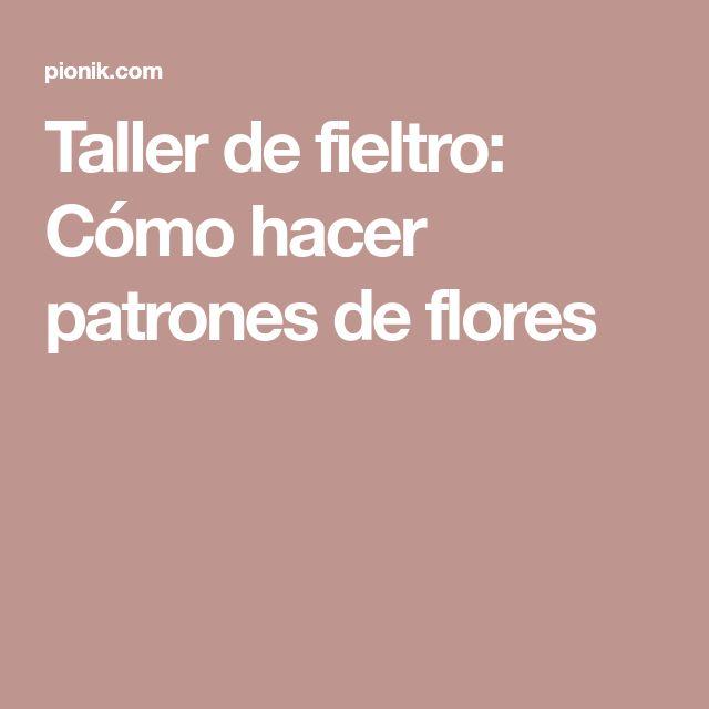Taller de fieltro: Cómo hacer patrones de flores