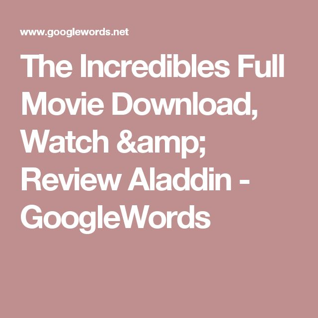 The Incredibles Full Movie Download, Watch & Review Aladdin - GoogleWords
