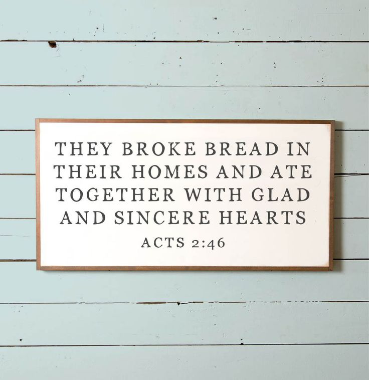 "This wall sign features the Bible verse Acts 2:46, ""They broke bread in their homes and ate together with glad and sincere hearts."" It would make a wonderful wedding or housewarming gift and would loo"