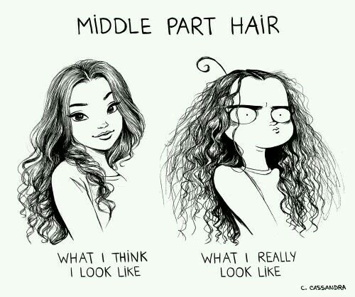 Yup, I can never get my hair to act the way or look the way I want it