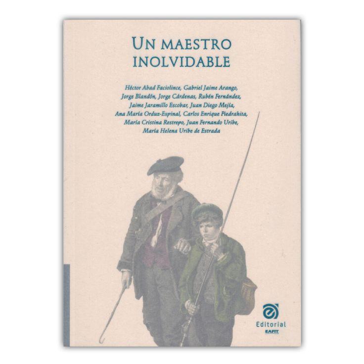 Un maestro inolvidable – Varios – Universidad EAFIT www.librosyeditores.com Editores y distribuidores.