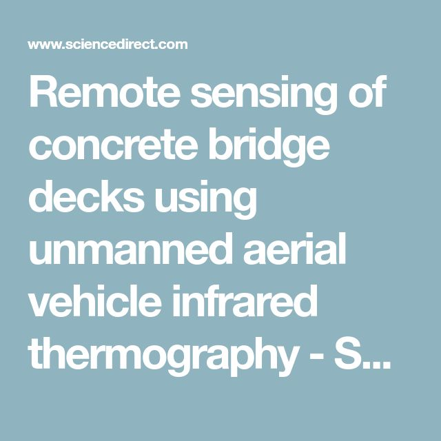 Remote sensing of concrete bridge decks using unmanned aerial vehicle infrared thermography - ScienceDirect