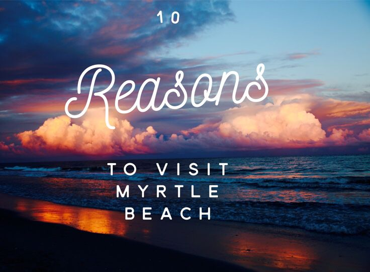 10 reasons to visit Myrtle Beach !