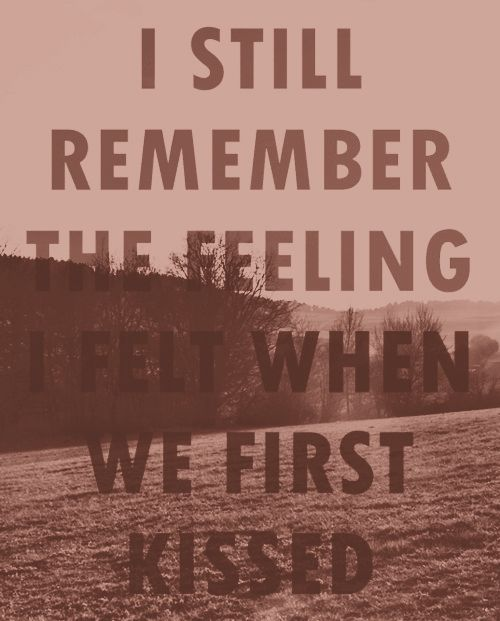 that feeling.: Firstkiss, Quotes About Love, A Kiss, First Kiss, I Love You, 5 Years, Love Quotes, Front Porches, Feelings