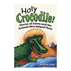 Holy Crocodile! Stories of Saints and the Animals Who Helped Them, $9.95.  #CatholicCompany