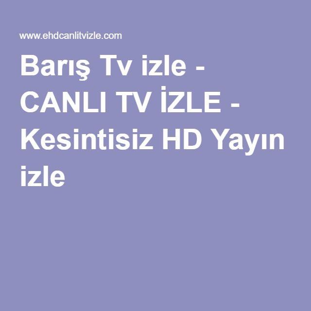 Barış Tv izle - CANLI TV İZLE - Kesintisiz HD Yayın izle