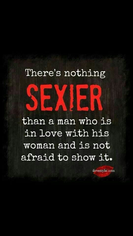 nothing sexier than a man that shows his love. So glad I've got one sexy man :)
