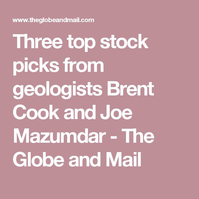 Three top stock picks from geologists Brent Cook and Joe Mazumdar - The Globe and Mail