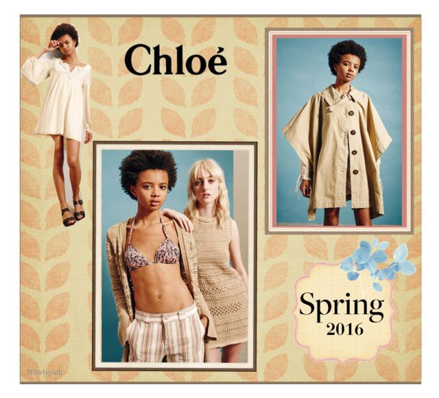 Chloè Spring 2016! by whirlypath on Polyvore featuring See by Chloé and Chloé