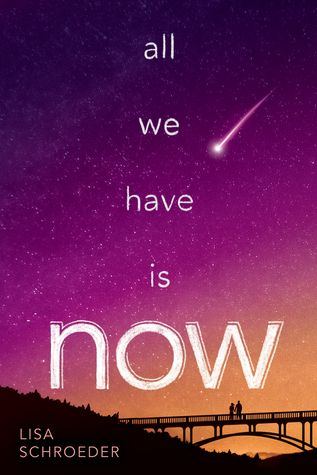 All We Have Is Now by Lisa Schroeder | Publication date July 28th 2015 | Scholastic Inc