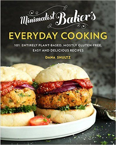 Minimalist Baker's Everyday Cooking: 101 Entirely Plant-based, Mostly Gluten-Free, Easy and Delicious Recipes: Dana Shultz: 9780735210967: Amazon.com: Books