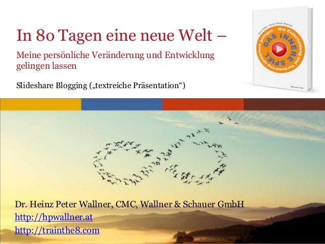 Change in 80 Tagen - Erfolgreiche persönliche Entwicklung - Heinz Peter Wallner - slideshare blogging by Dr. Heinz Peter  Wallner via slideshare