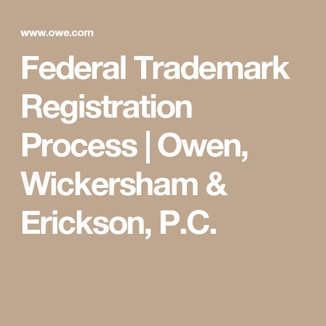 Federal Trademark Registration Process | Owen, Wickersham & Erickson, P.C.