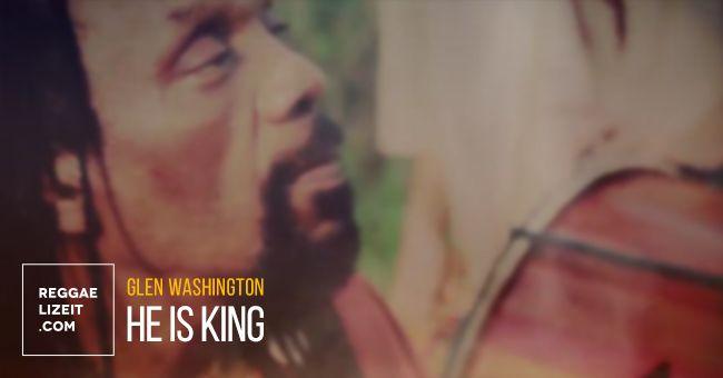 Glen Washington - He Is King (VIDEO)