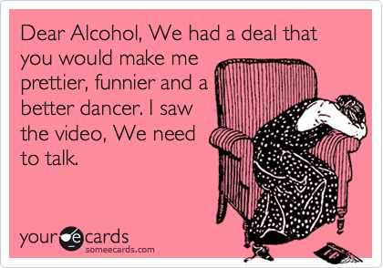This truly fits some people.Funny Friendship, Bahaaaa, Dear Alcohol, Too Funny, So True, Quotes Alcohol, So Funny, True Stories, Friendship Alcohol