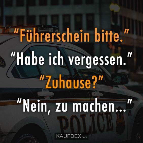 """""""Führerschein bitte."""" """"Habe ich vergessen."""" """"Zuhause?"""" """"Nein, zu machen..."""""""