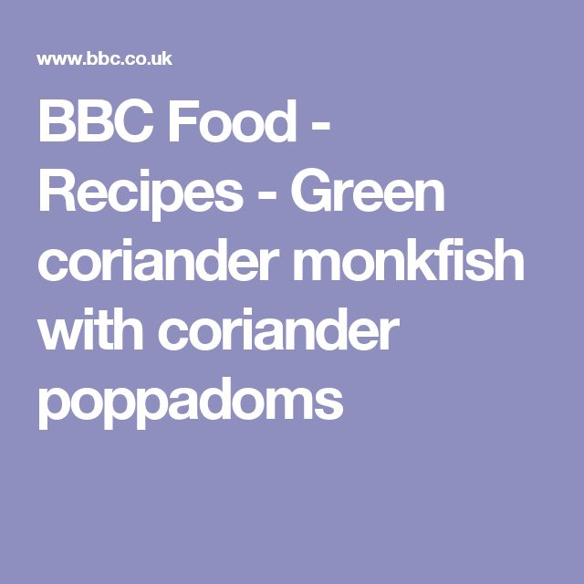 BBC Food - Recipes - Green coriander monkfish with coriander poppadoms