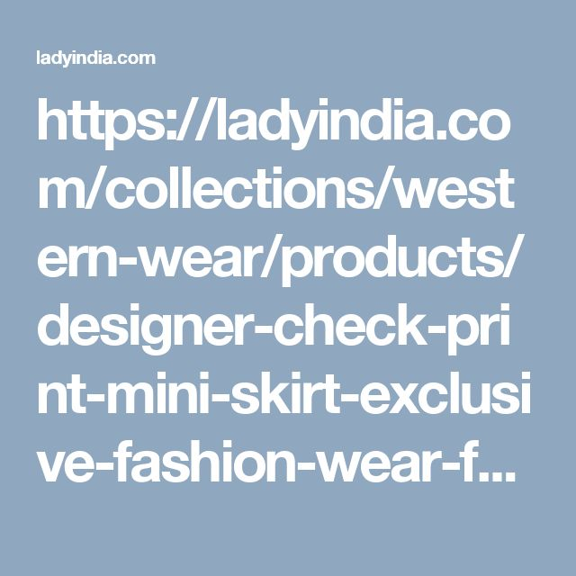 https://ladyindia.com/collections/western-wear/products/designer-check-print-mini-skirt-exclusive-fashion-wear-for-fashion-divas
