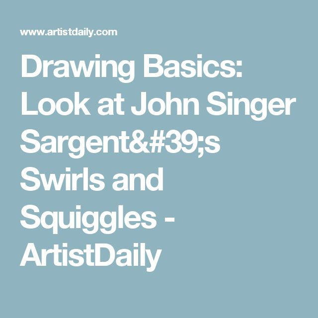 Drawing Basics: Look at John Singer Sargent's Swirls and Squiggles - ArtistDaily