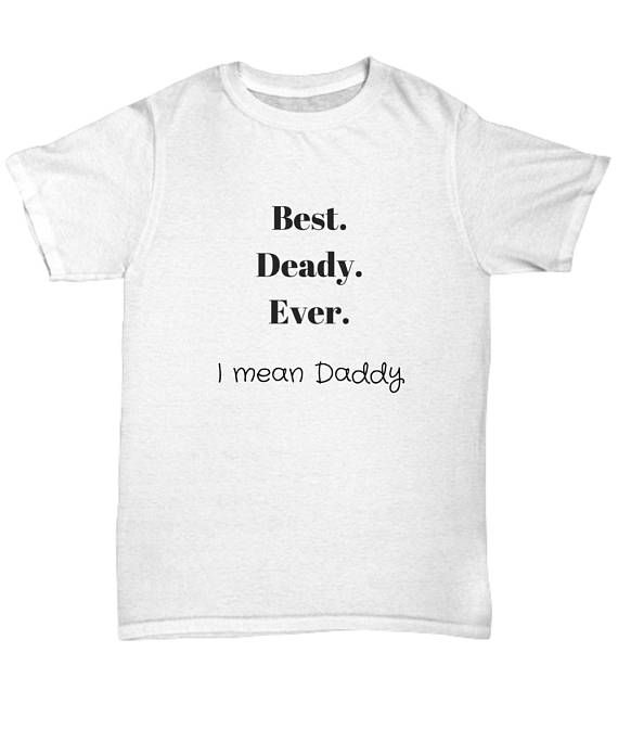 Funny Father's Day Shirt  Best Deady Ever I Mean Daddy