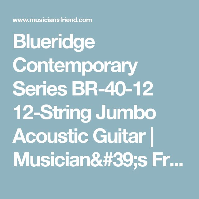 Blueridge Contemporary Series BR-40-12 12-String Jumbo Acoustic Guitar | Musician's Friend