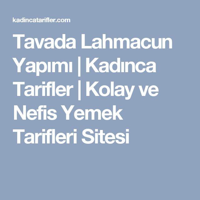 Tavada Lahmacun Yapımı | Kadınca Tarifler | Kolay ve Nefis Yemek Tarifleri Sitesi