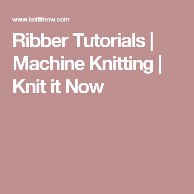 Ribber Tutorials | Machine Knitting | Knit it Now