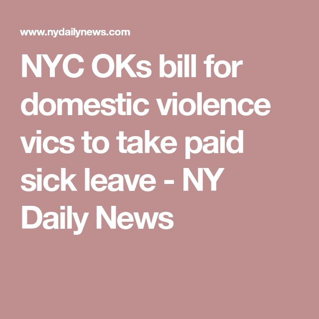 NYC OKs bill for domestic violence vics to take paid sick leave - NY Daily News