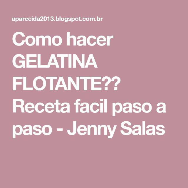 Como hacer GELATINA FLOTANTE?? Receta facil paso a paso - Jenny Salas
