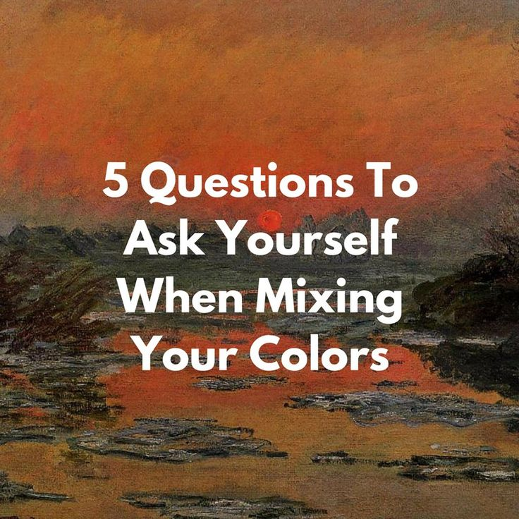 Five Questions To Ask Yourself When Color Mixing